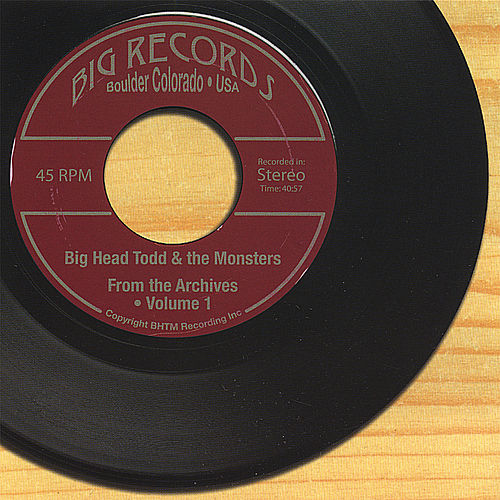 From the Archives - Volume 1 by Big Head Todd And The Monsters
