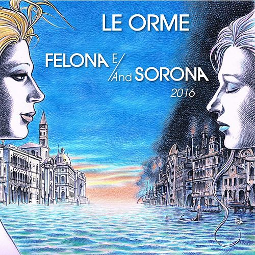 Felona E/And Sorona 2016 by Le Orme