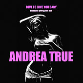Love to Love You, Baby (Extended Drrrty Porn Mix) by Andrea True