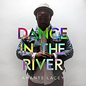 Dance in the River by Amante Lacey