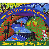 We All Live Downstream by Banana Slug String Band