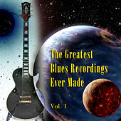 The Greatest Blues Recordings Ever Made Vol. 1 by Various Artists