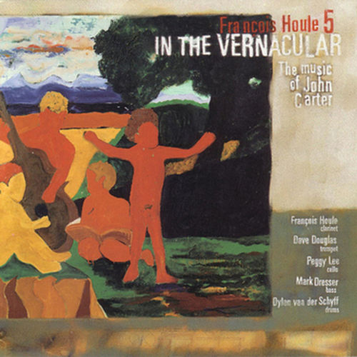 In The Vernacular: The Music Of John Carter by Francois Houle 5