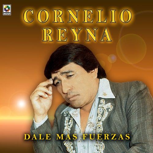 Dale Mas Fuerzas by Cornelio Reyna