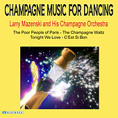 Champagne Music For Dancing by Larry Mazenski