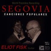 Segovia: Canciones Populaires by Eliot Fisk