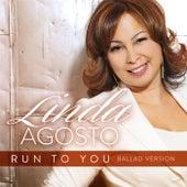 Run to You (Ballad Version) by Linda Agosto