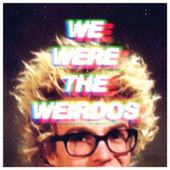 We Were The Weirdos by Matt and Kim