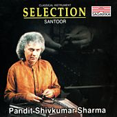 Selection - Pandit Shivkumar Sharma - Santoor by Pandit Shivkumar Sharma