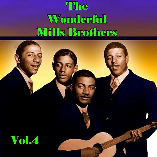 The Wonderful Mills Brothers, Vol. 4 by The Mills Brothers