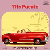 Tito Puente in Percussion Medley: Four Beat Mambo / Stick On Bongo / Congo Beat / Timbales Solo / Tito On Timbales / The Big Four / Swinging Mambo / Tito And Mongo On Timbales von Tito Puente