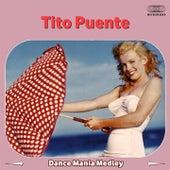 Dance Mania Medley: Mambo 3D / Agua Limpia Todo / Complicacion / Cuando Te Vea / El Cayuco / Estoy Siempre Junto a Ti / Hong Kong Mambo / Llego Mijan / Mambo Gozon / Mi Chiquita Quiere Bembe / Saca Tu Mujer / Varsity Drag von Tito Puente