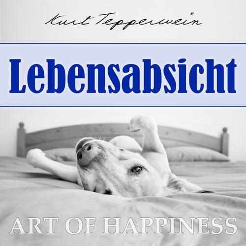 Art of Happiness: Lebensabsicht by Kurt Tepperwein