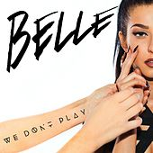 We Don't Play by Belle