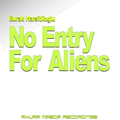 No Entry For Aliens by Burak Harsitlioglu