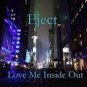 Love Me Inside Out by Eject