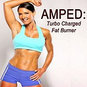 Amped Turbo Charged Fat Burner & DJ Mix (The Best Music for Aerobics, Pumpin' Cardio Power, Crossfit, Plyo, Exercise, Steps, Barré, Routine, Curves, Sculpting, Abs, Butt, Lean, Twerk, Slim Down Fitness Workout) by Various Artists