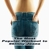 The Most Popular Workout to Skinny Jeans (132 Bpm) & DJ Mix (The Best Music for Aerobics, Pumpin' Cardio Power, Crossfit, Plyo, Exercise, Steps, Barré, Routine, Curves, Sculpting, Abs, Butt, Lean, Twerk, Slim Down Fitness Workout) by Various Artists