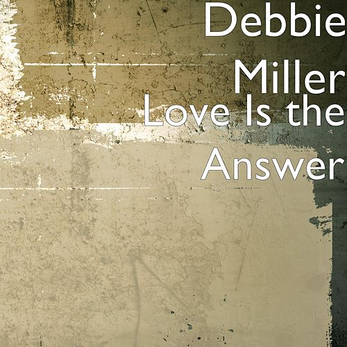 Love Is the Answer by Debbie Miller