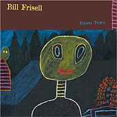 Ghost Town by Bill Frisell