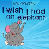 I Wish I Had an Elephant by Don Spencer