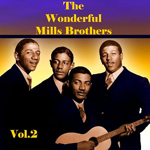 The Wonderful Mills Brothers, Vol. 2 by The Mills Brothers