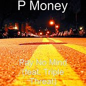 Pay No Mind (feat. Triple Threat) by P-Money