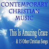 Contemporary Christian Music: This Is Amazing Grace & 15 Other Christian Songs by Instrumental Christian Songs