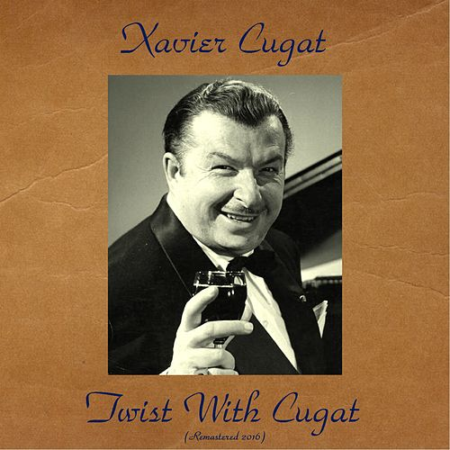 Twist with Cugat (Remastered 2016) by Xavier Cugat