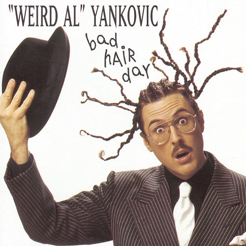 Bad Hair Day by 'Weird Al' Yankovic