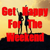 Get Happy For The Weekend von Various Artists