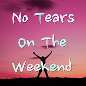 No Tears On The Weekend von Various Artists