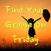 Find Your Groove On Friday von Various Artists
