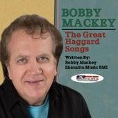 The Great Haggard Songs by Bobby Mackey