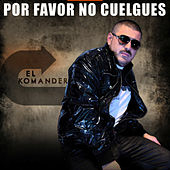 Por Favor No Cuelgues by El Komander