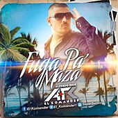 Fuga Pa' Maza (Single) by El Komander