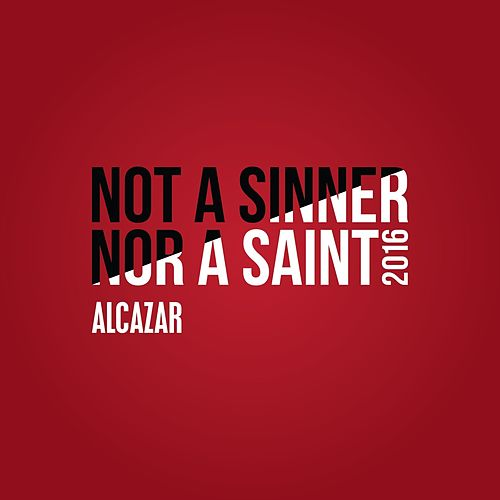 Not a Sinner nor a Saint 2016 by Alcazar