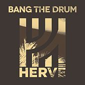Bang the Drum by Hervé