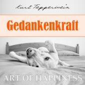 Art of Happiness: Gedankenkraft by Kurt Tepperwein