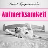 Art of Happiness: Aufmerksamkeit by Kurt Tepperwein