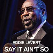 Say It Ain't So by Eddie Levert