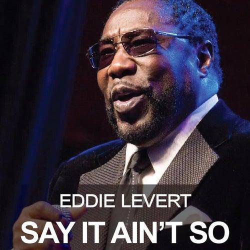 Say It Ain't So by Eddie Levert