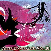 After Dinner Cafè, Vol. 10 (Intense Chillout Mix) by Various Artists