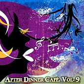 After Dinner Cafè, Vol. 9 (Intense Chillout Mix) by Various Artists