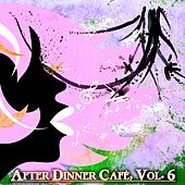 After Dinner Cafè, Vol. 6 (Intense Chillout Mix) by Various Artists