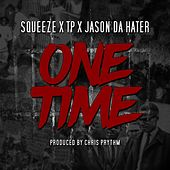 One Time (feat. Tp & Jason da Hater) by Squeeze