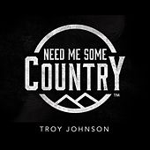 Need Me Some Country by Troy Johnson