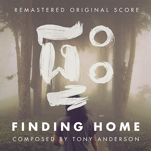 Finding Home (Original Score to the Documentary Film) [Remastered] by Tony Anderson