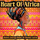Heart of Africa - Native Energy Music of Mother Earth by Various Artists