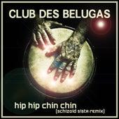 Hip Hip Chin Chin (Schizoid Sista Remixes) by Club Des Belugas